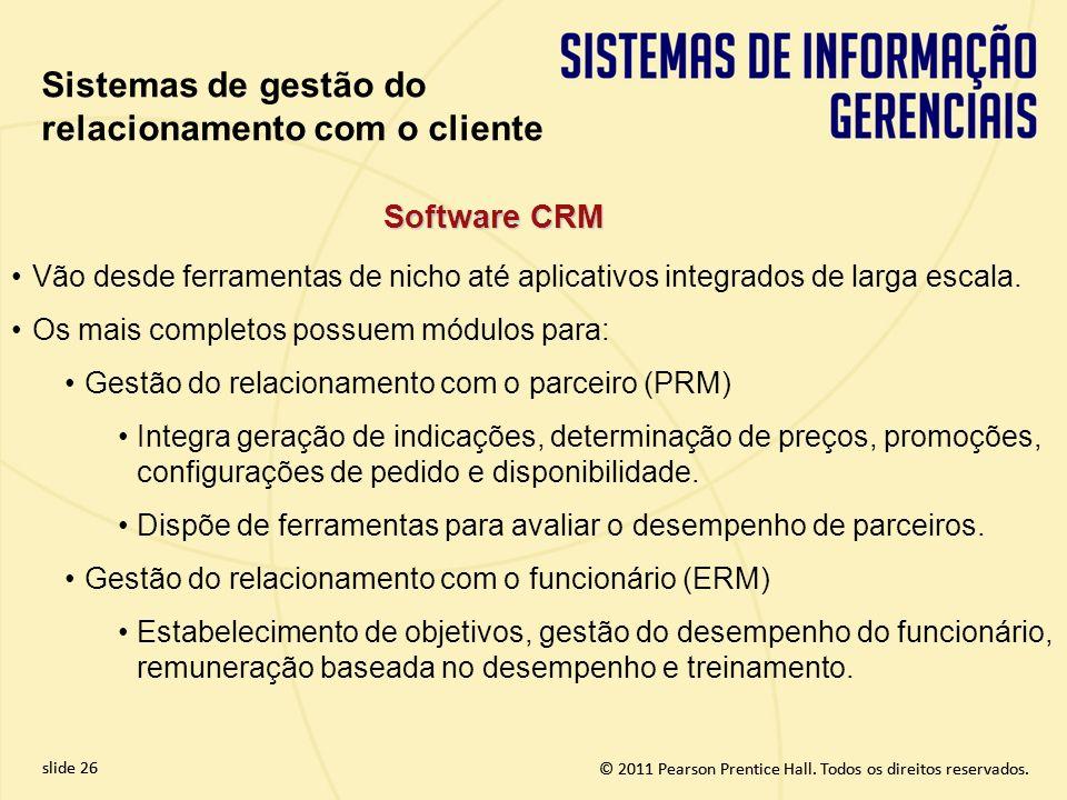 © 2011 Pearson Prentice Hall. Todos os direitos reservados. slide 26 © 2011 Pearson Prentice Hall. Todos os direitos reservados. Software CRM Vão desd