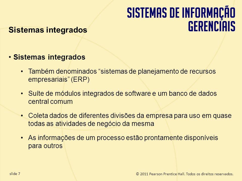 © 2011 Pearson Prentice Hall. Todos os direitos reservados. slide 7 Sistemas integrados Também denominados sistemas de planejamento de recursos empres