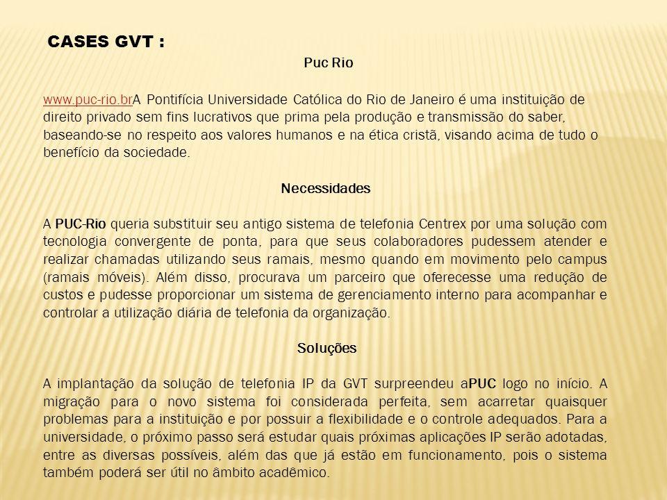 CASES GVT : Puc Rio www.puc-rio.brwww.puc-rio.brA Pontifícia Universidade Católica do Rio de Janeiro é uma instituição de direito privado sem fins luc
