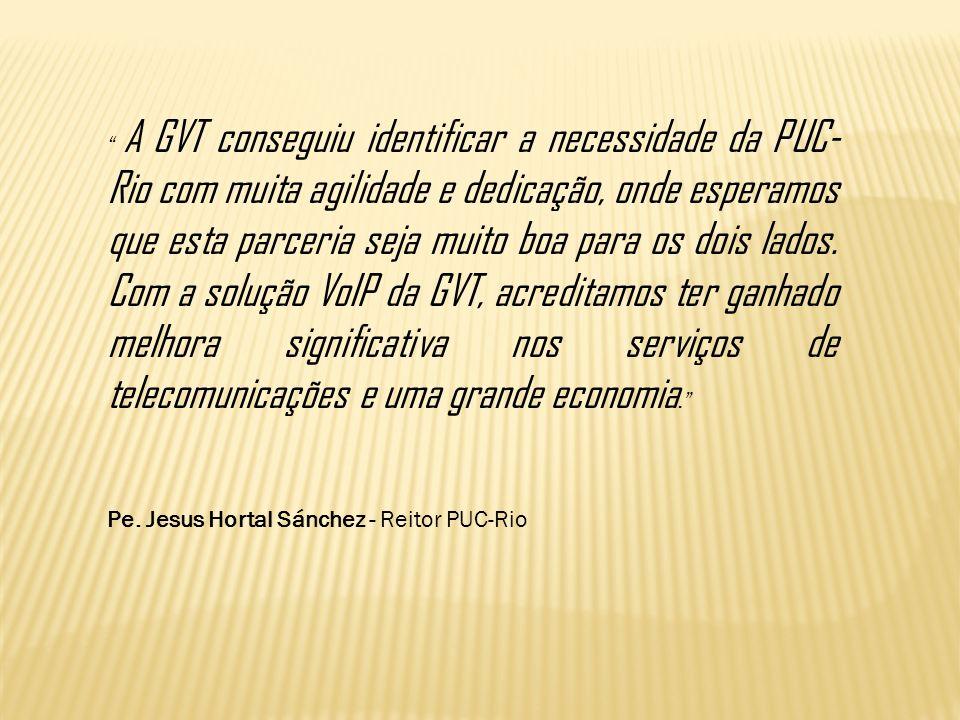 A GVT conseguiu identificar a necessidade da PUC- Rio com muita agilidade e dedicação, onde esperamos que esta parceria seja muito boa para os dois la