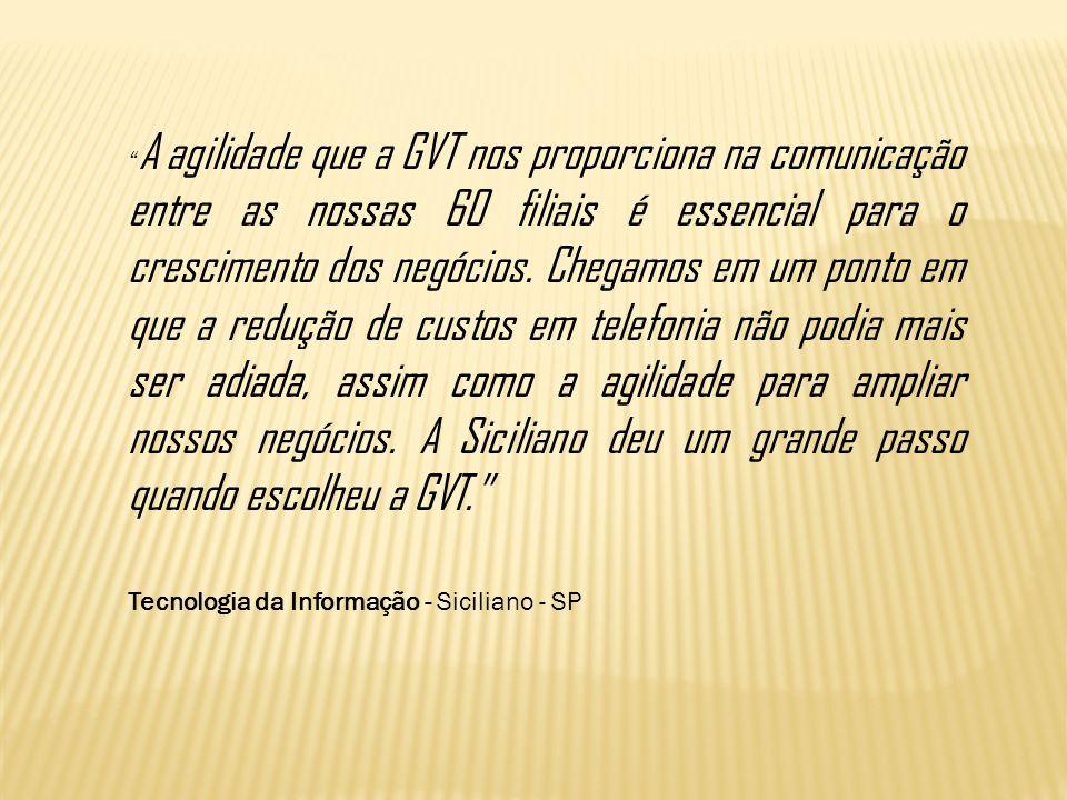 A agilidade que a GVT nos proporciona na comunicação entre as nossas 60 filiais é essencial para o crescimento dos negócios. Chegamos em um ponto em q