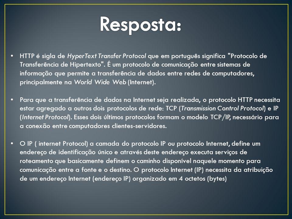 HTTP é sigla de HyperText Transfer Protocol que em português significa