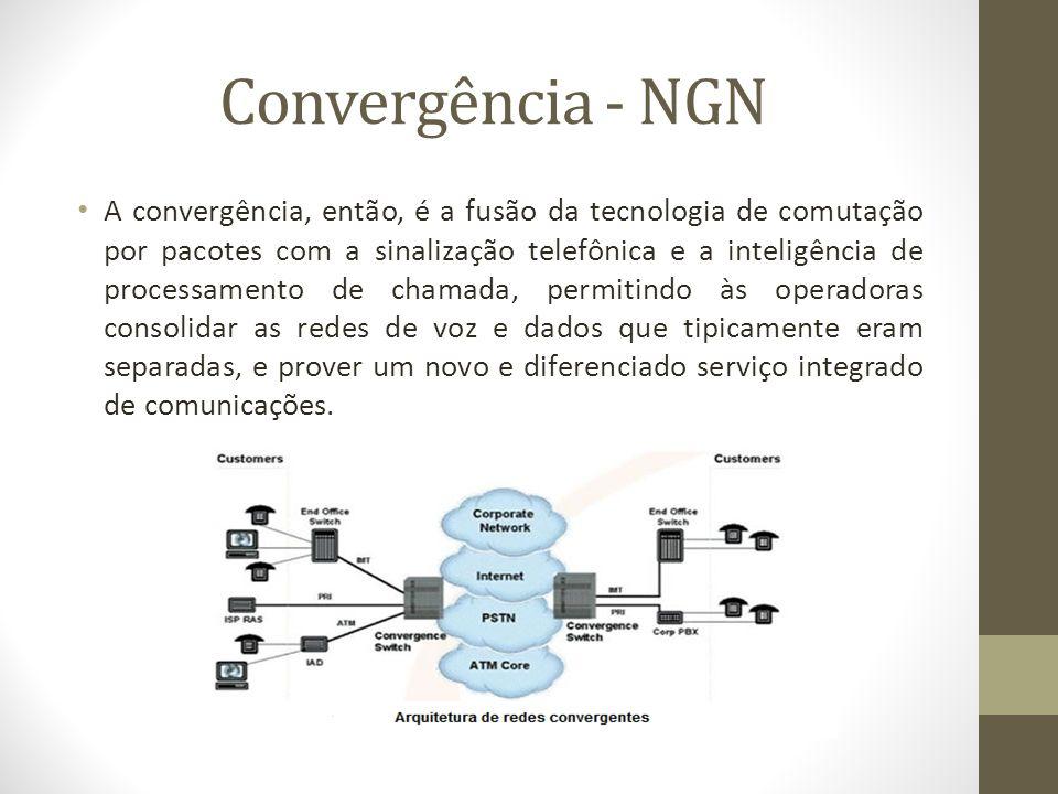 Convergência - NGN A convergência, então, é a fusão da tecnologia de comutação por pacotes com a sinalização telefônica e a inteligência de processame