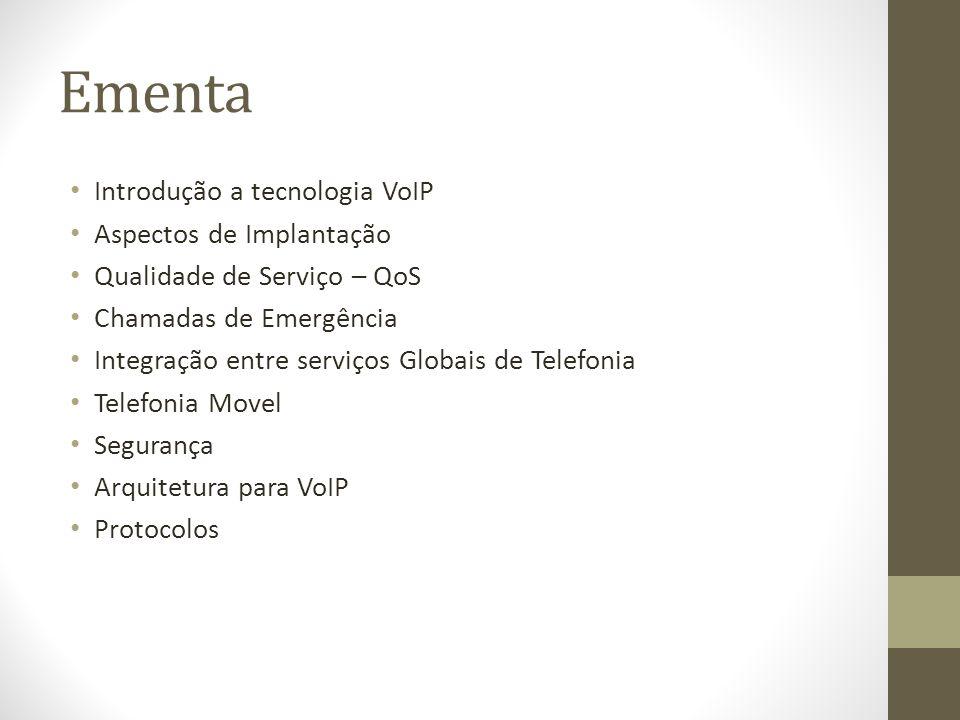 Ementa Introdução a tecnologia VoIP Aspectos de Implantação Qualidade de Serviço – QoS Chamadas de Emergência Integração entre serviços Globais de Tel