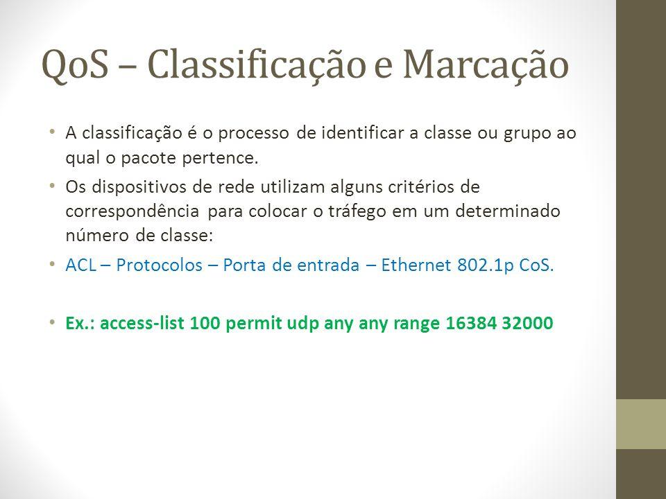 QoS – Classificação e Marcação A classificação é o processo de identificar a classe ou grupo ao qual o pacote pertence. Os dispositivos de rede utiliz