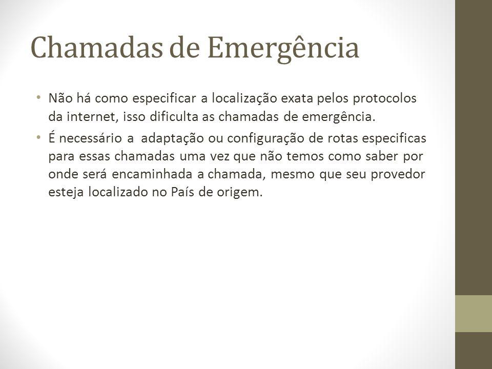 Chamadas de Emergência Não há como especificar a localização exata pelos protocolos da internet, isso dificulta as chamadas de emergência. É necessári