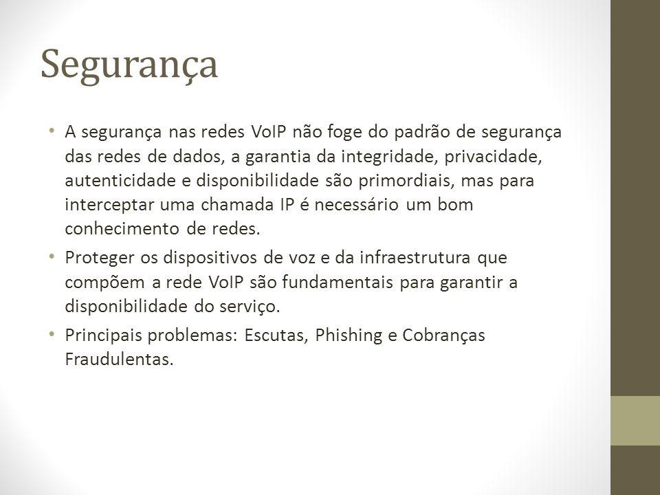 Segurança A segurança nas redes VoIP não foge do padrão de segurança das redes de dados, a garantia da integridade, privacidade, autenticidade e dispo