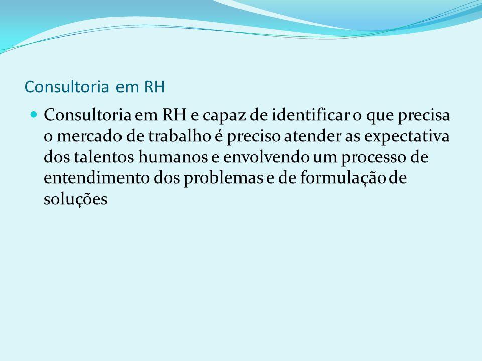Consultoria em RH Consultoria em RH e capaz de identificar o que precisa o mercado de trabalho é preciso atender as expectativa dos talentos humanos e