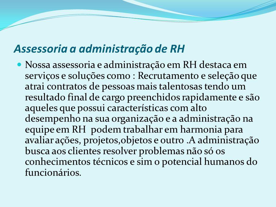 Assessoria a administração de RH Nossa assessoria e administração em RH destaca em serviços e soluções como : Recrutamento e seleção que atrai contrat
