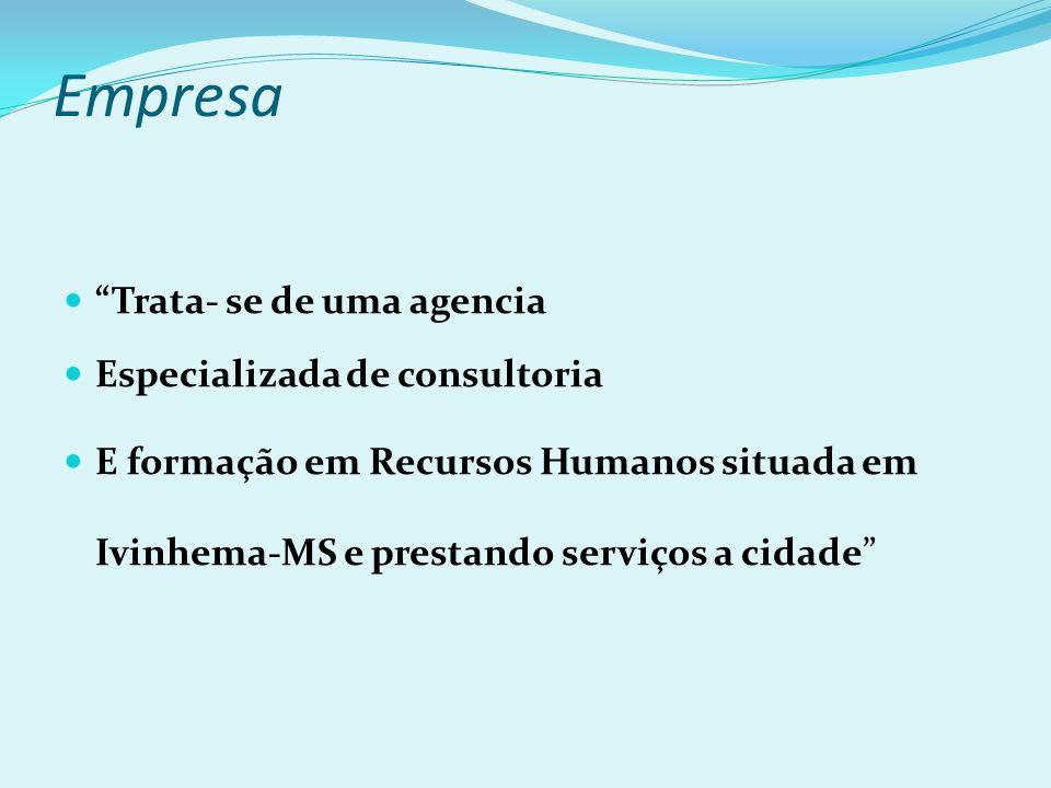Empresa Trata- se de uma agencia Especializada de consultoria E formação em Recursos Humanos situada em Ivinhema-MS e prestando serviços a cidade