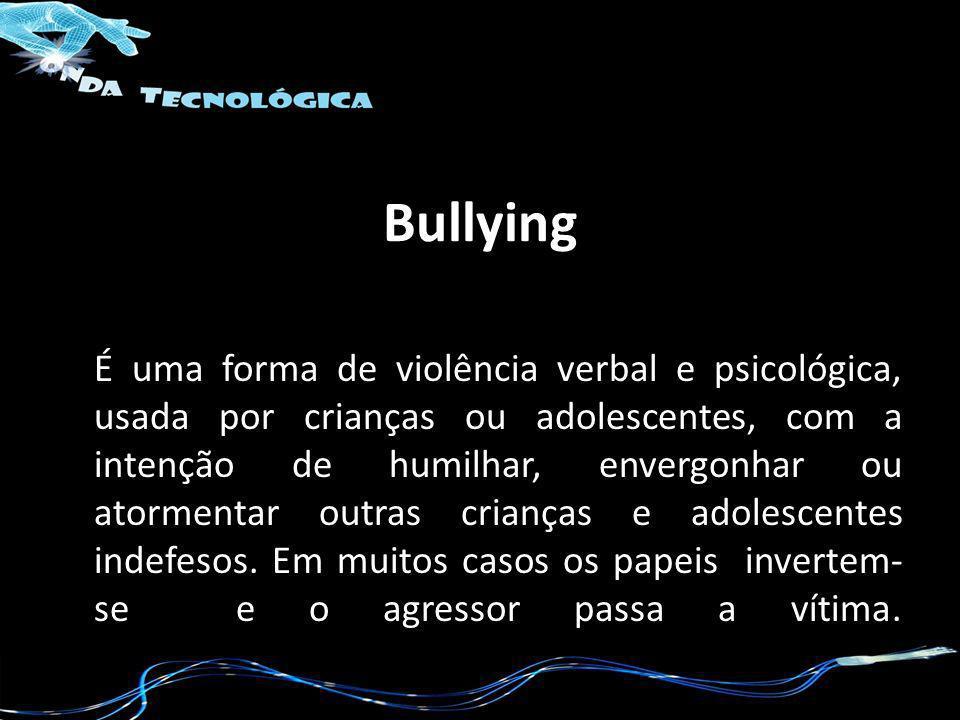 Bullying É uma forma de violência verbal e psicológica, usada por crianças ou adolescentes, com a intenção de humilhar, envergonhar ou atormentar outr