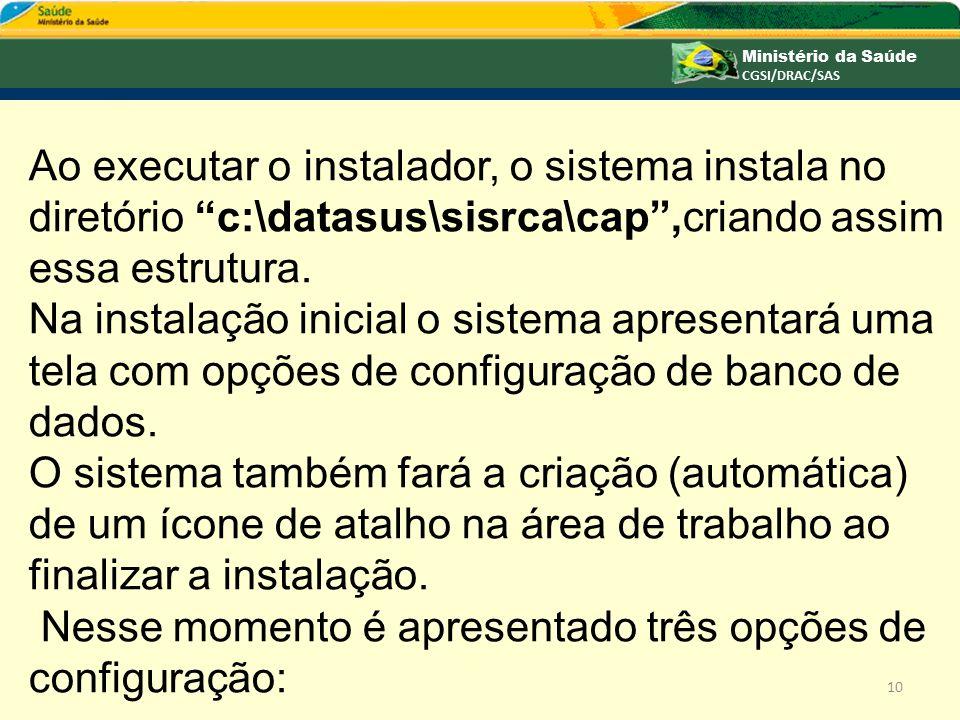 Ao executar o instalador, o sistema instala no diretório c:\datasus\sisrca\cap,criando assim essa estrutura. Na instalação inicial o sistema apresenta