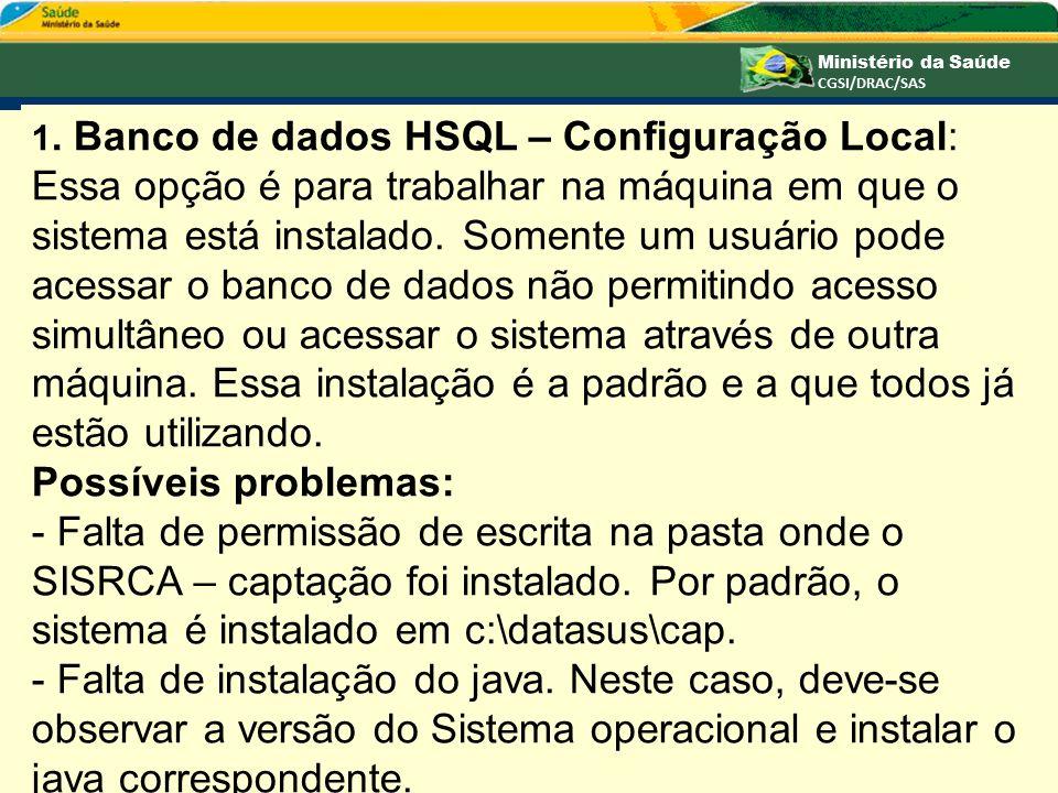 11 1. Banco de dados HSQL – Configuração Local: Essa opção é para trabalhar na máquina em que o sistema está instalado. Somente um usuário pode acessa