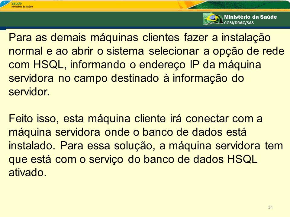 14 Para as demais máquinas clientes fazer a instalação normal e ao abrir o sistema selecionar a opção de rede com HSQL, informando o endereço IP da má