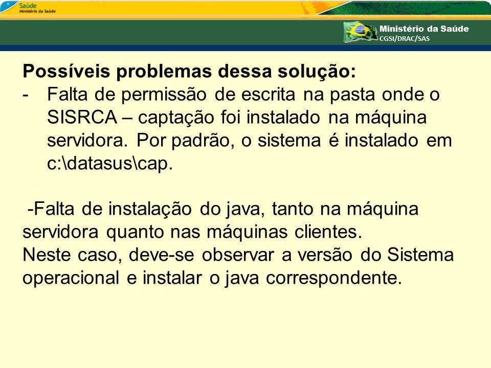 Possíveis problemas dessa solução: -Falta de permissão de escrita na pasta onde o SISRCA – captação foi instalado na máquina servidora. Por padrão, o