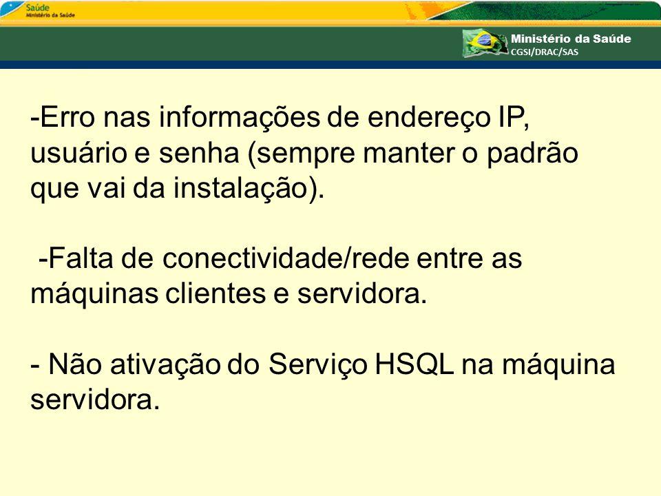 -Erro nas informações de endereço IP, usuário e senha (sempre manter o padrão que vai da instalação). -Falta de conectividade/rede entre as máquinas c