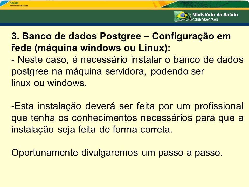 3. Banco de dados Postgree – Configuração em rede (máquina windows ou Linux): - Neste caso, é necessário instalar o banco de dados postgree na máquina