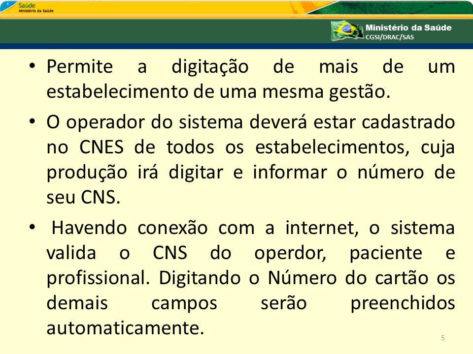 Permite a digitação de mais de um estabelecimento de uma mesma gestão. O operador do sistema deverá estar cadastrado no CNES de todos os estabelecimen