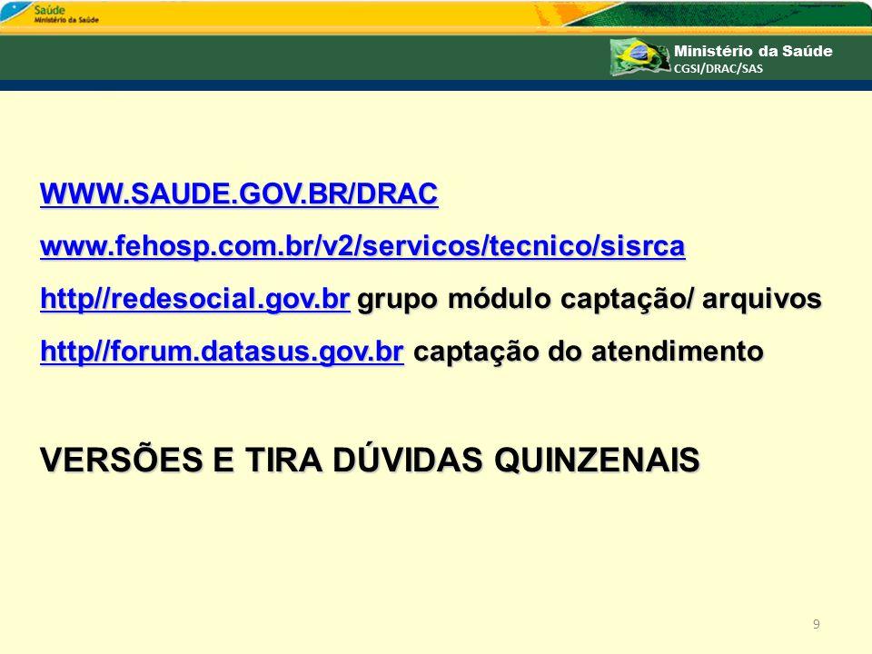 WWW.SAUDE.GOV.BR/DRAC www.fehosp.com.br/v2/servicos/tecnico/sisrca http//redesocial.gov.brhttp//redesocial.gov.br grupo módulo captação/ arquivos http