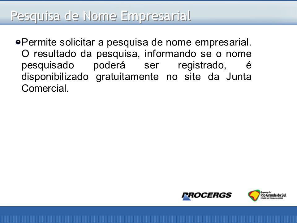 Pesquisa de Nome Empresarial Permite solicitar a pesquisa de nome empresarial.