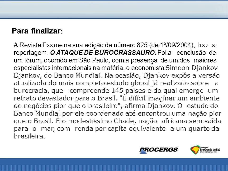 Para finalizar : A Revista Exame na sua edição de número 825 (de 1º/09/2004), traz a reportagem O ATAQUE DE BUROCRASSAURO.