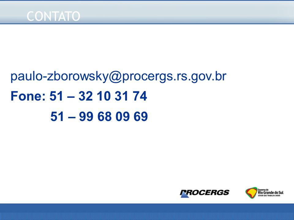 CONTATO paulo-zborowsky@procergs.rs.gov.br Fone: 51 – 32 10 31 74 51 – 99 68 09 69