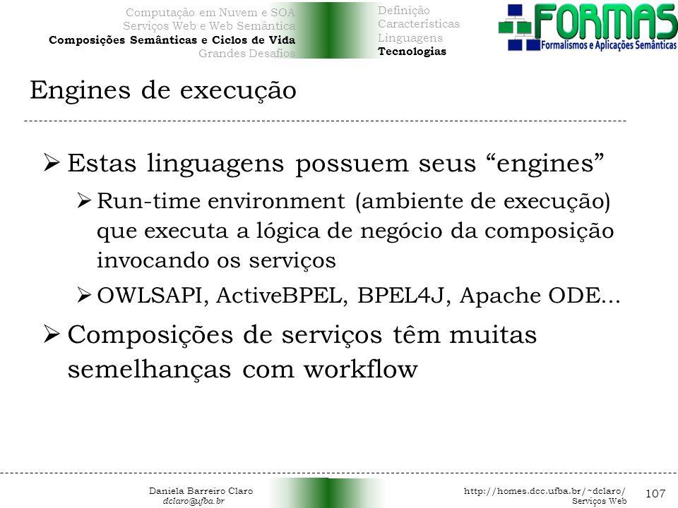 Engines de execução 107 Estas linguagens possuem seus engines Run-time environment (ambiente de execução) que executa a lógica de negócio da composição invocando os serviços OWLSAPI, ActiveBPEL, BPEL4J, Apache ODE...