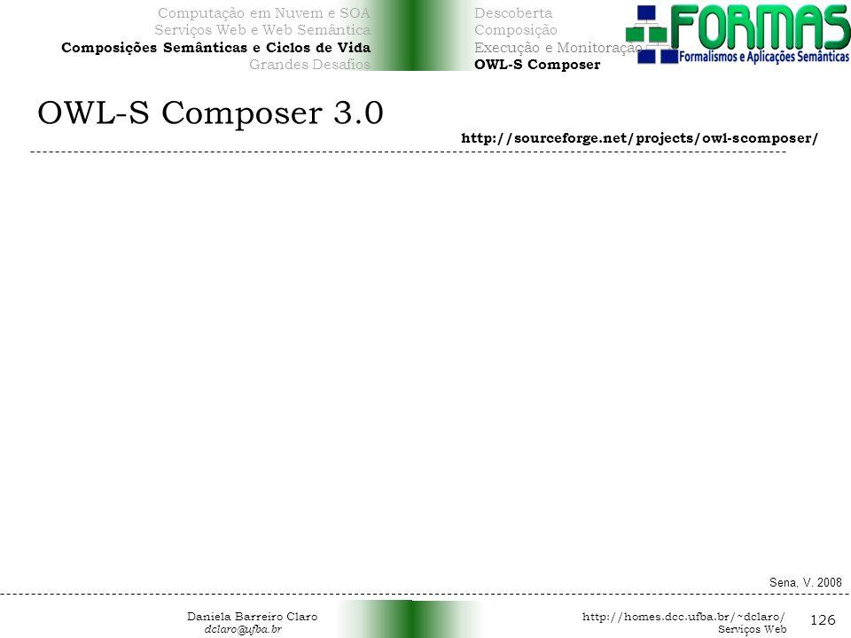 OWL-S Composer 3.0 126 http://sourceforge.net/projects/owl-scomposer/ Sena, V.