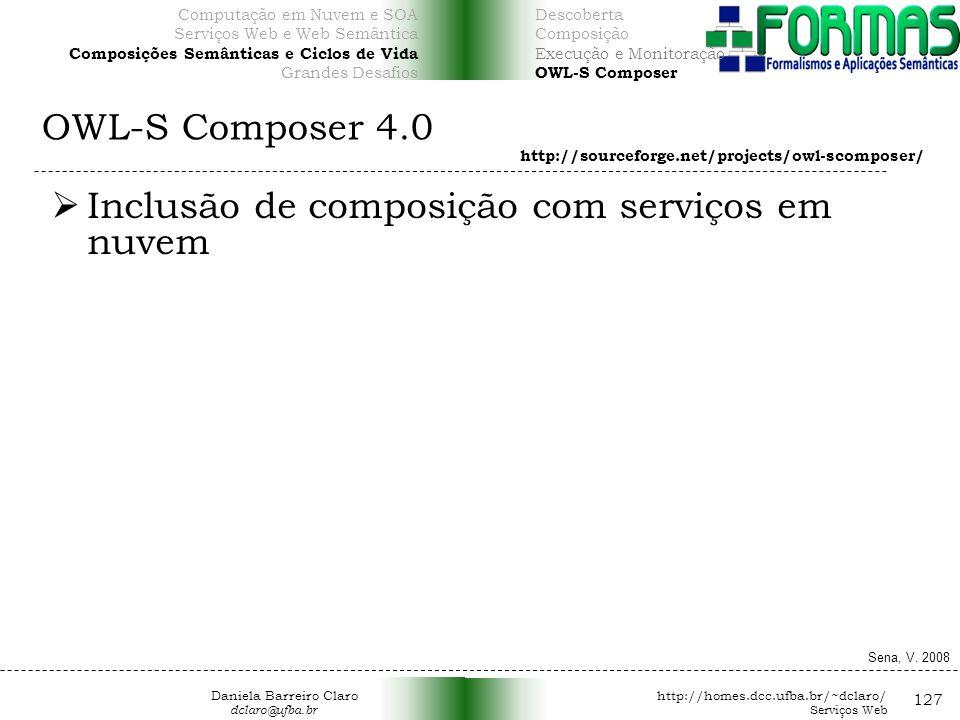 OWL-S Composer 4.0 127 Inclusão de composição com serviços em nuvem http://sourceforge.net/projects/owl-scomposer/ Sena, V.