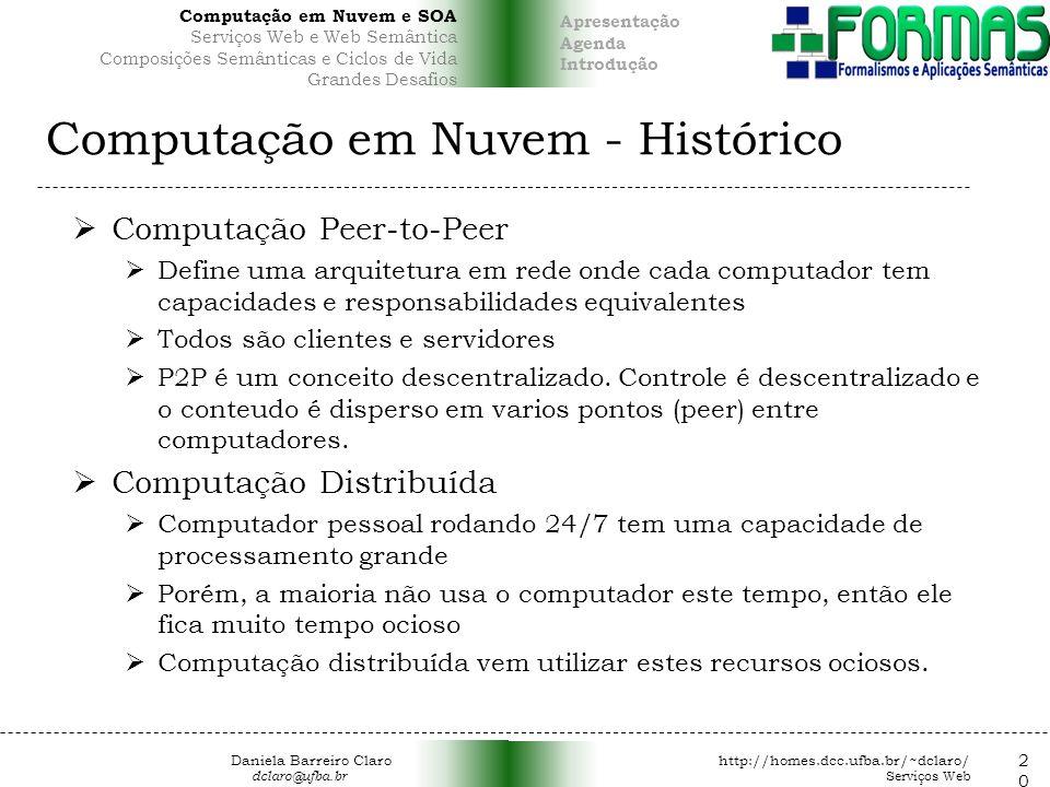 Computação em Nuvem - Histórico Computação Peer-to-Peer Define uma arquitetura em rede onde cada computador tem capacidades e responsabilidades equivalentes Todos são clientes e servidores P2P é um conceito descentralizado.