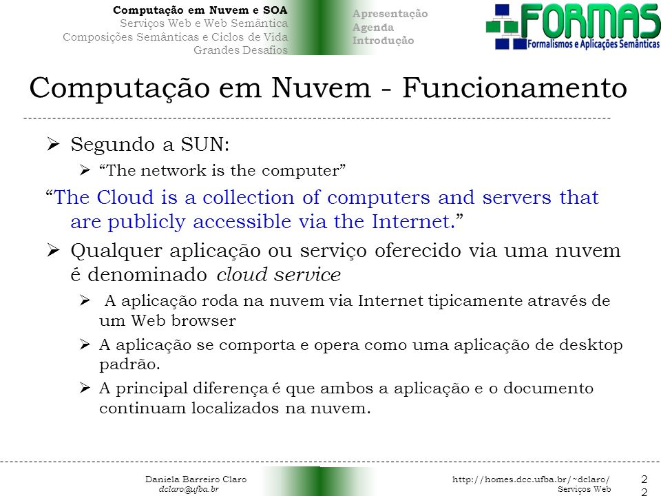 Computação em Nuvem - Funcionamento Segundo a SUN: The network is the computer The Cloud is a collection of computers and servers that are publicly ac