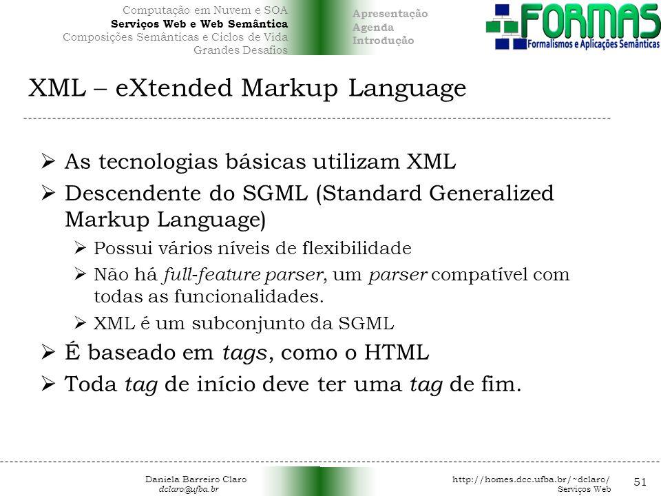 XML – eXtended Markup Language As tecnologias básicas utilizam XML Descendente do SGML (Standard Generalized Markup Language) Possui vários níveis de flexibilidade Não há full-feature parser, um parser compatível com todas as funcionalidades.