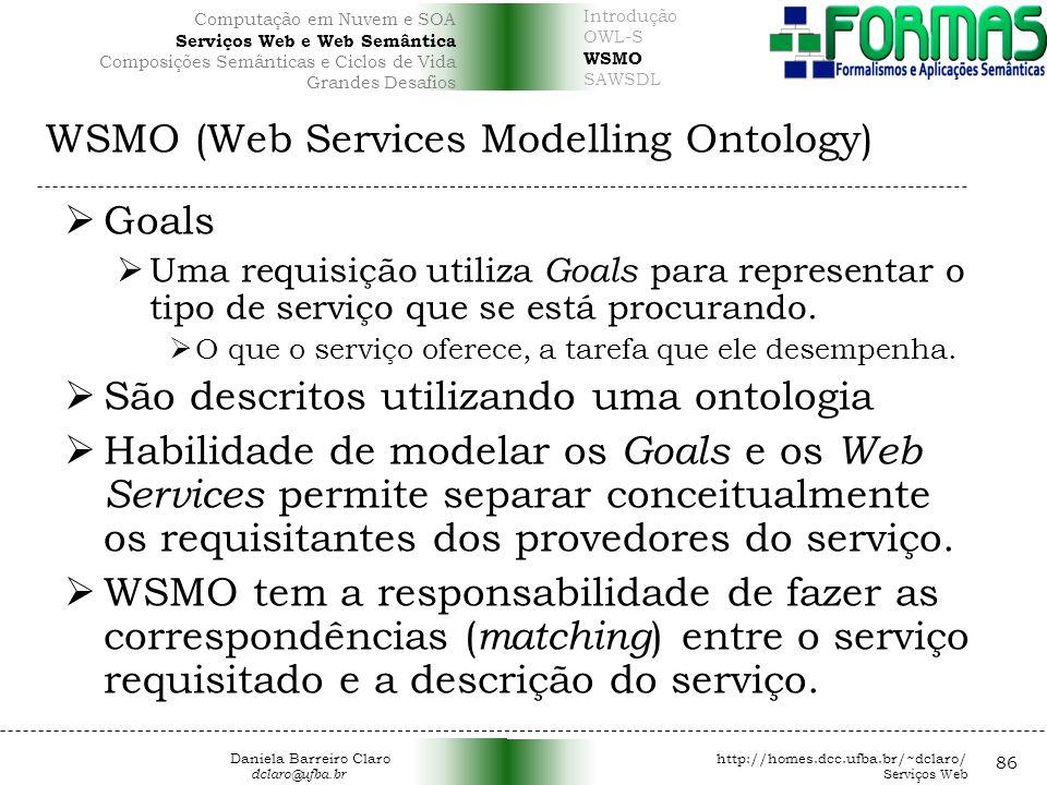 WSMO (Web Services Modelling Ontology) 86 Goals Uma requisição utiliza Goals para representar o tipo de serviço que se está procurando.