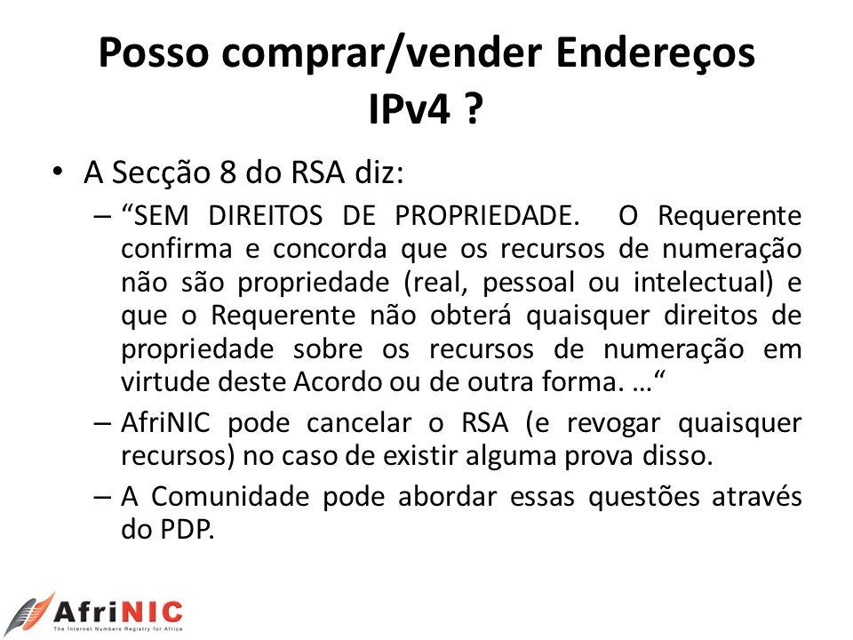Posso comprar/vender Endereços IPv4 ? A Secção 8 do RSA diz: – SEM DIREITOS DE PROPRIEDADE. O Requerente confirma e concorda que os recursos de numera