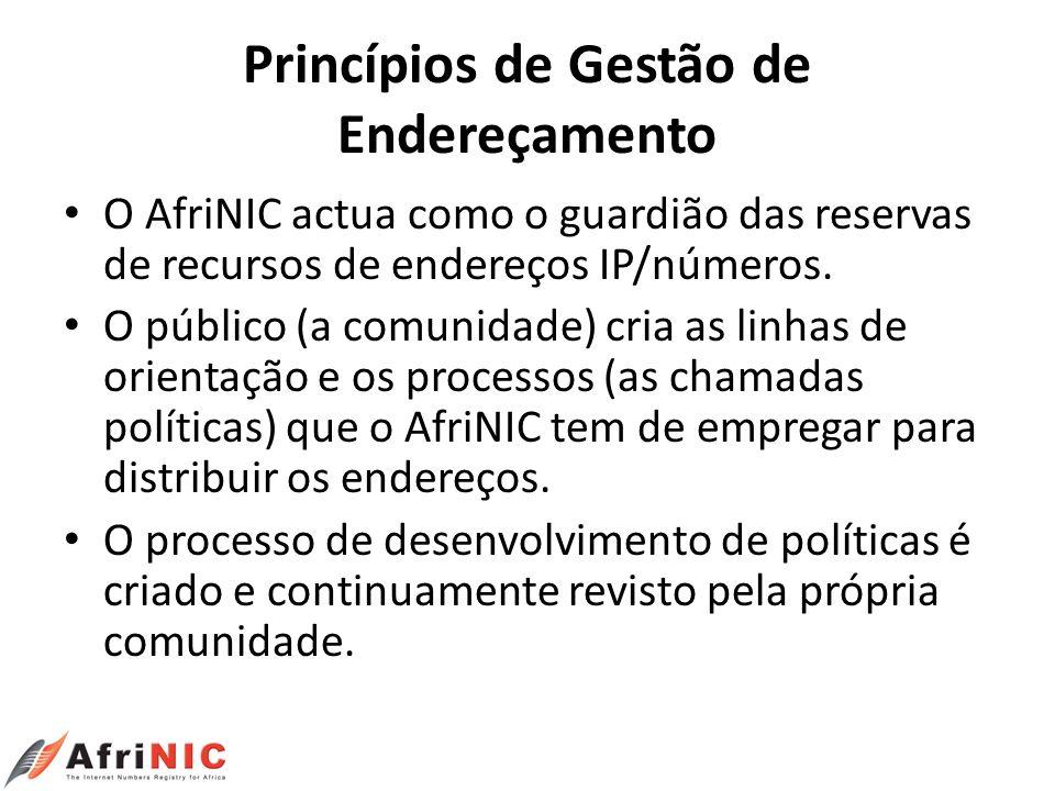 Princípios de Gestão de Endereçamento O AfriNIC actua como o guardião das reservas de recursos de endereços IP/números. O público (a comunidade) cria