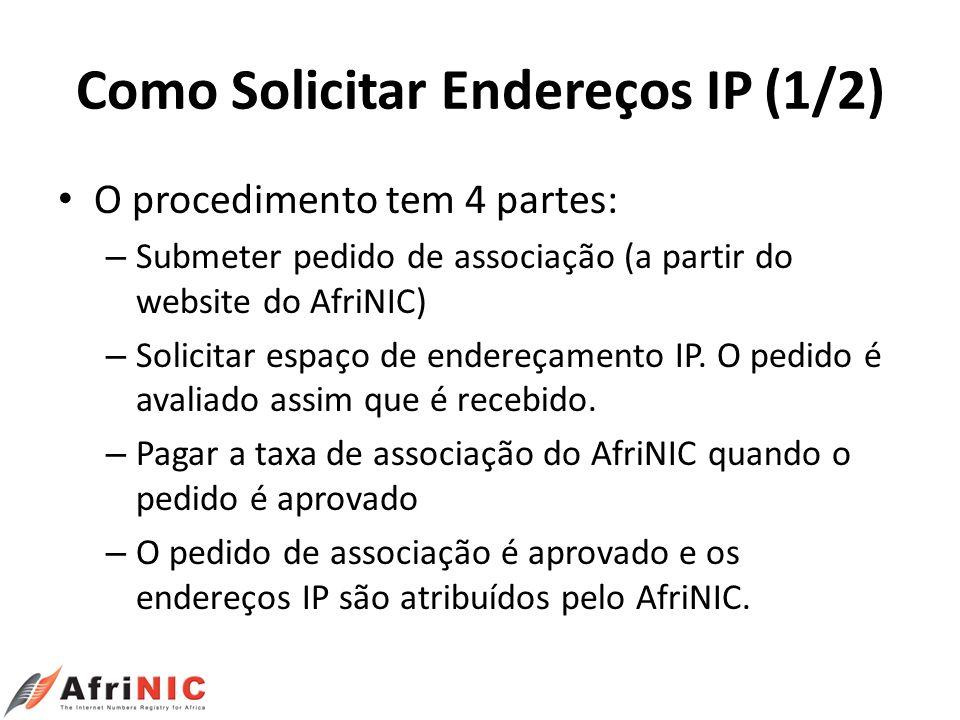 Como Solicitar Endereços IP (1/2) O procedimento tem 4 partes: – Submeter pedido de associação (a partir do website do AfriNIC) – Solicitar espaço de