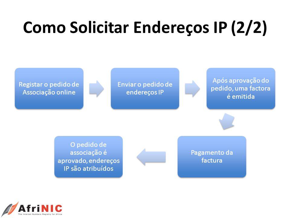 Como Solicitar Endereços IP (2/2) Registar o pedido de Associação online Enviar o pedido de endereços IP Após aprovação do pedido, uma factora é emiti