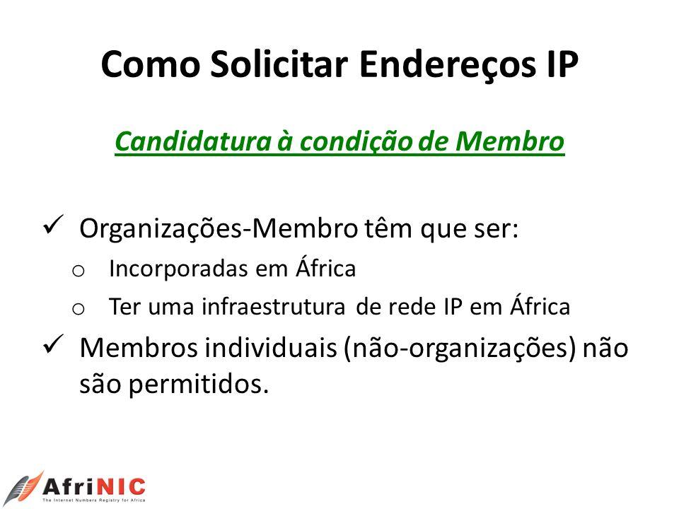 Como Solicitar Endereços IP Candidatura à condição de Membro Organizações-Membro têm que ser: o Incorporadas em África o Ter uma infraestrutura de red