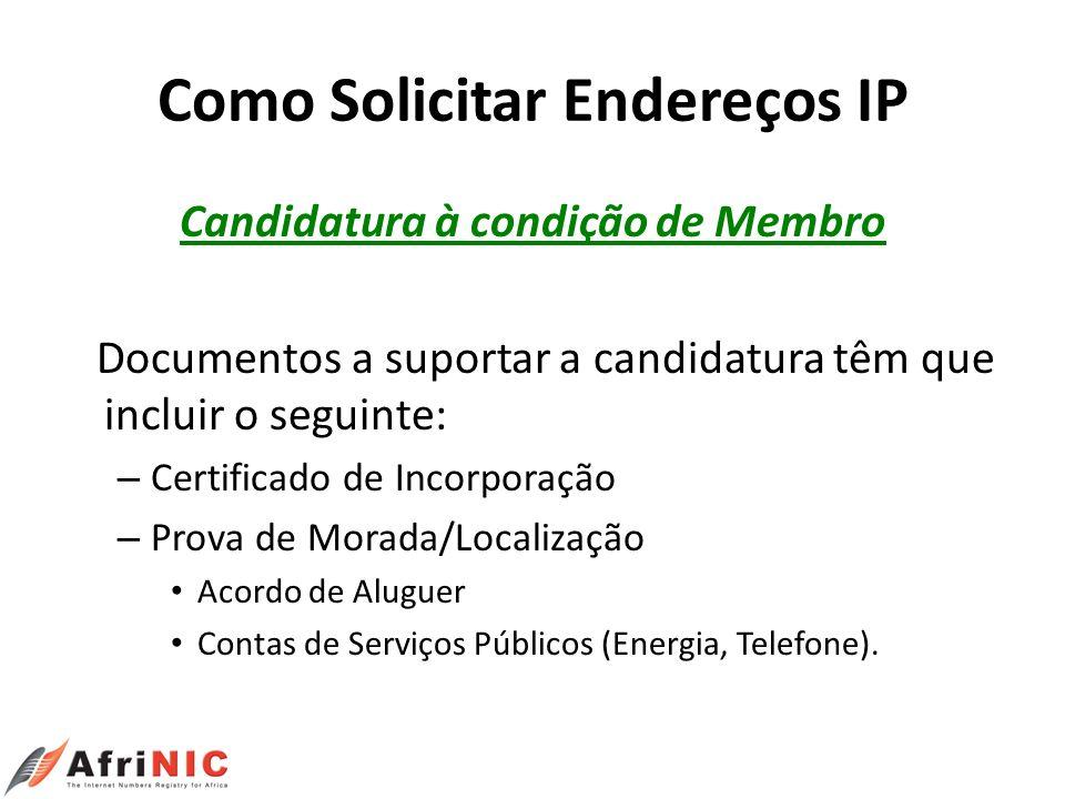 Como Solicitar Endereços IP Candidatura à condição de Membro Documentos a suportar a candidatura têm que incluir o seguinte: – Certificado de Incorpor