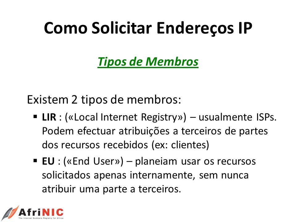 Como Solicitar Endereços IP Tipos de Membros Existem 2 tipos de membros: LIR : («Local Internet Registry») – usualmente ISPs. Podem efectuar atribuiçõ