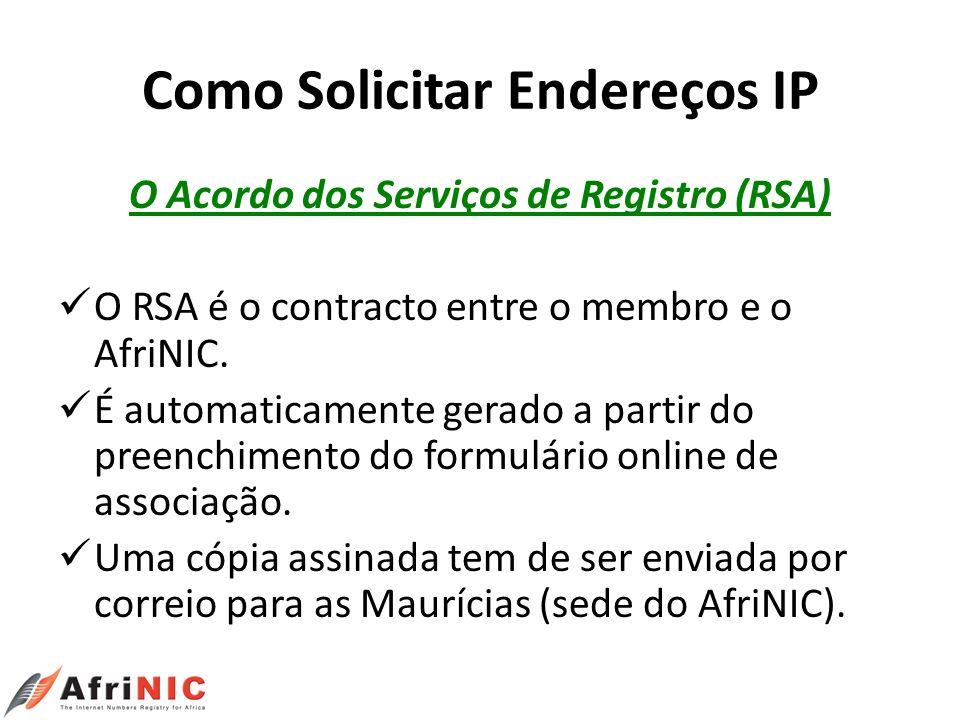 Como Solicitar Endereços IP O Acordo dos Serviços de Registro (RSA) O RSA é o contracto entre o membro e o AfriNIC. É automaticamente gerado a partir