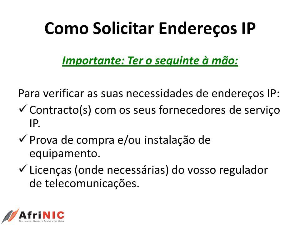 Como Solicitar Endereços IP Importante: Ter o seguinte à mão: Para verificar as suas necessidades de endereços IP: Contracto(s) com os seus fornecedor
