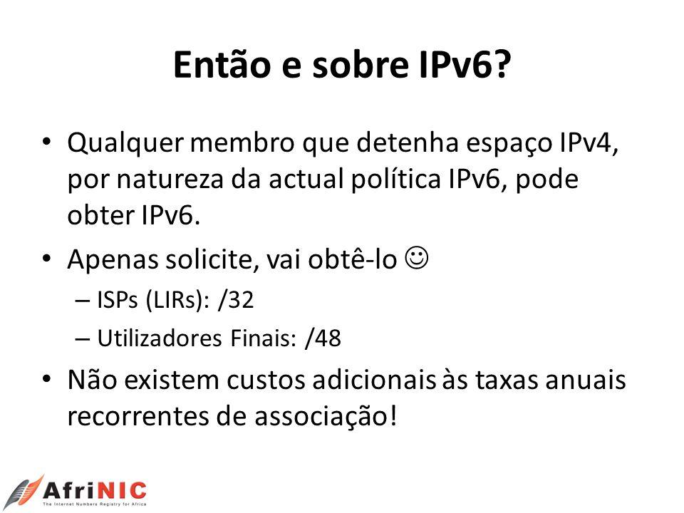 Então e sobre IPv6? Qualquer membro que detenha espaço IPv4, por natureza da actual política IPv6, pode obter IPv6. Apenas solicite, vai obtê-lo – ISP