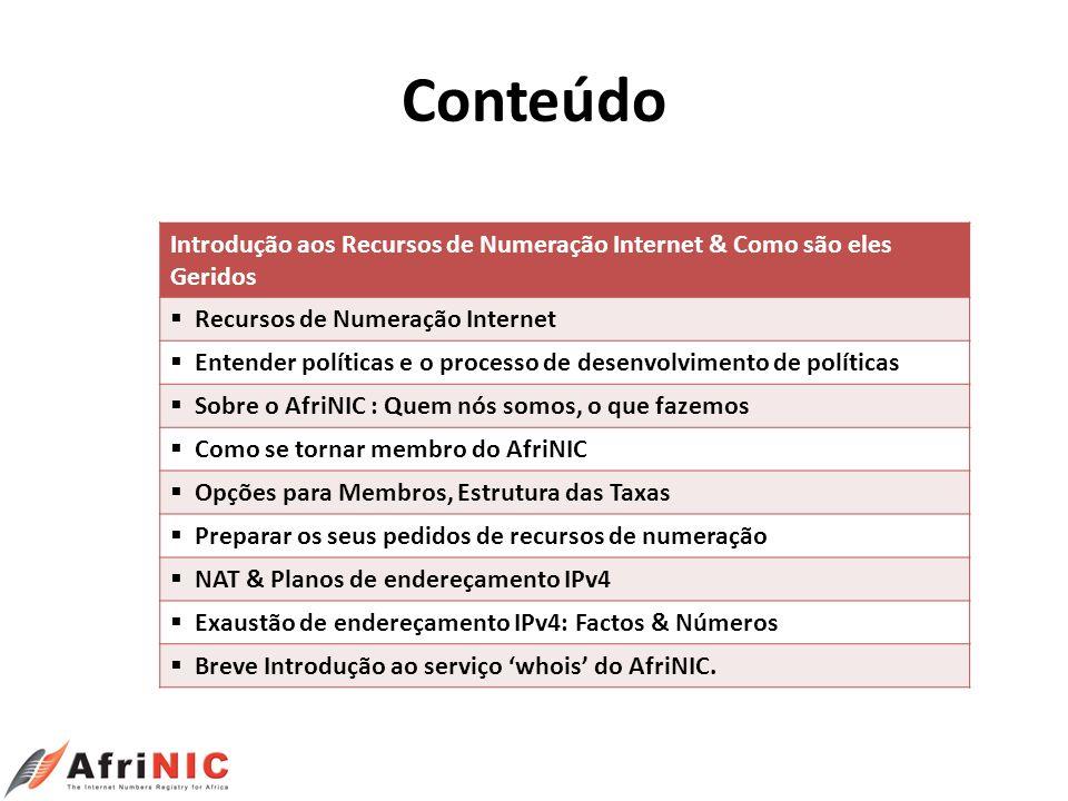 Conteúdo Introdução aos Recursos de Numeração Internet & Como são eles Geridos Recursos de Numeração Internet Entender políticas e o processo de desen