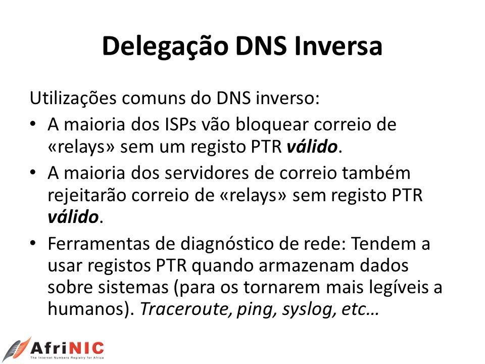 Delegação DNS Inversa Utilizações comuns do DNS inverso: A maioria dos ISPs vão bloquear correio de «relays» sem um registo PTR válido. A maioria dos