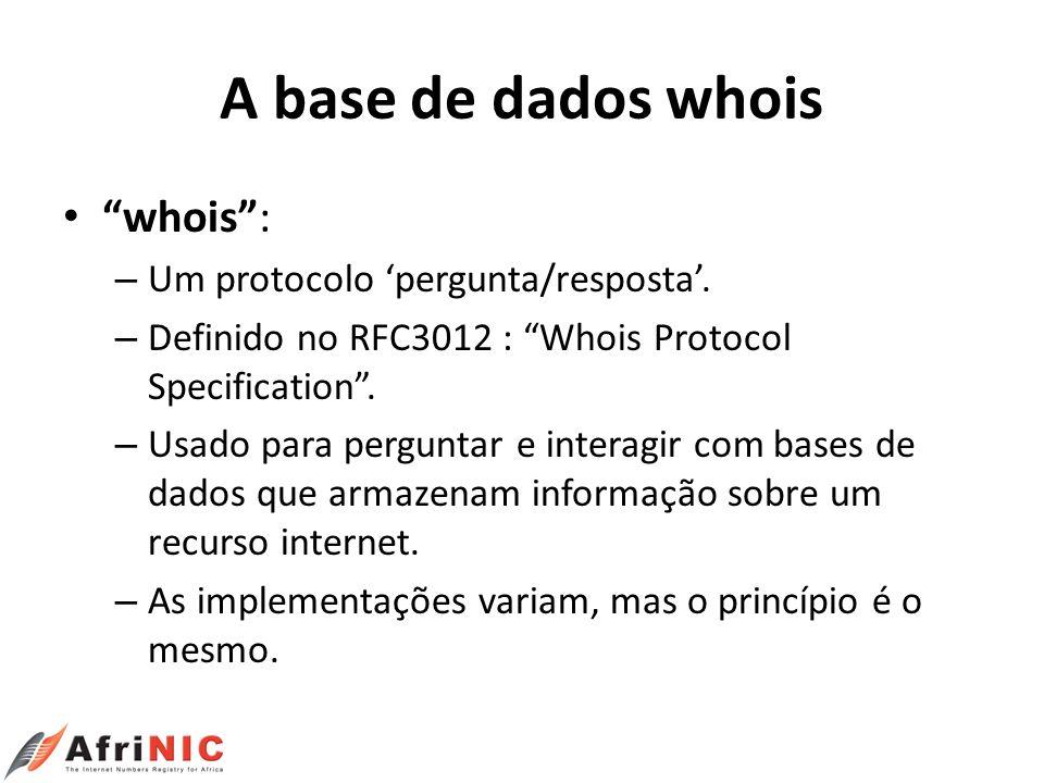 A base de dados whois whois: – Um protocolo pergunta/resposta. – Definido no RFC3012 : Whois Protocol Specification. – Usado para perguntar e interagi