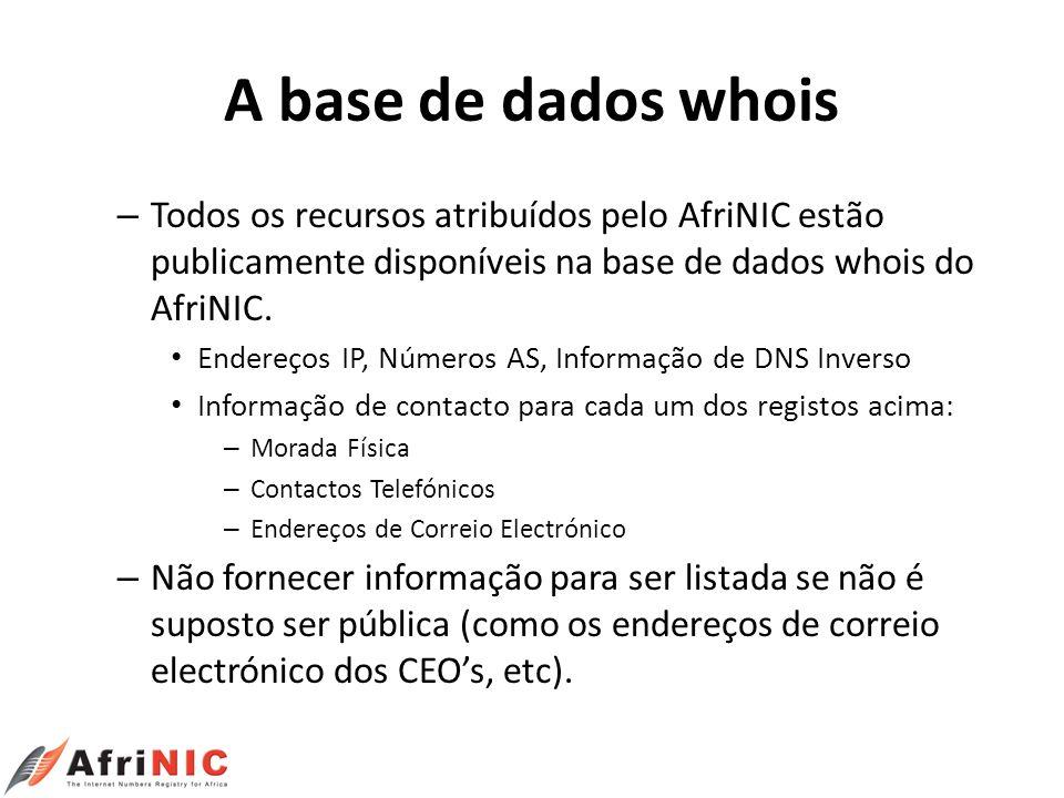 A base de dados whois – Todos os recursos atribuídos pelo AfriNIC estão publicamente disponíveis na base de dados whois do AfriNIC. Endereços IP, Núme