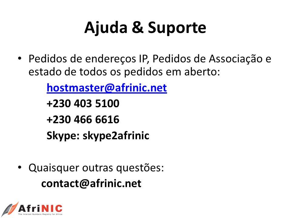 Ajuda & Suporte Pedidos de endereços IP, Pedidos de Associação e estado de todos os pedidos em aberto: hostmaster@afrinic.net +230 403 5100 +230 466 6