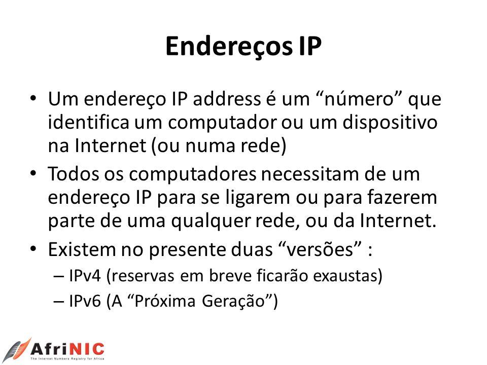 Endereços IP Um endereço IP address é um número que identifica um computador ou um dispositivo na Internet (ou numa rede) Todos os computadores necess