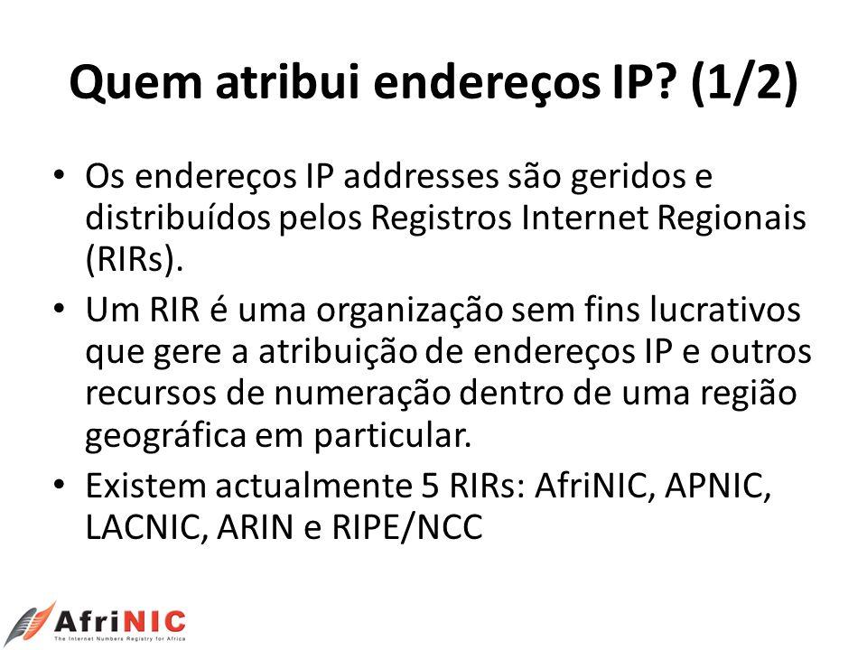 Quem atribui endereços IP? (1/2) Os endereços IP addresses são geridos e distribuídos pelos Registros Internet Regionais (RIRs). Um RIR é uma organiza
